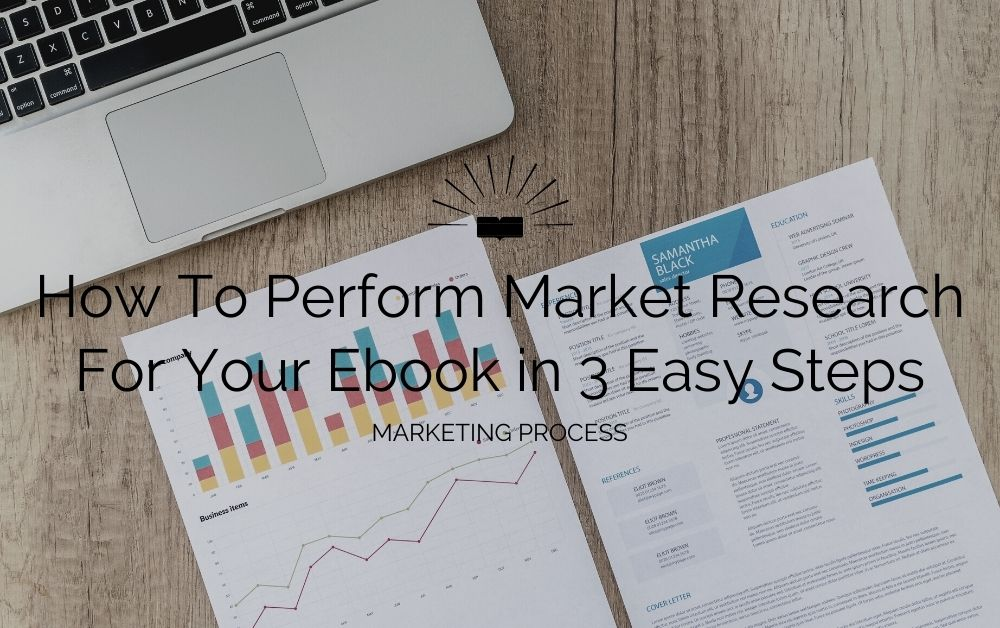 How To Perform Market Research For Your Ebook in 3 Easy Steps